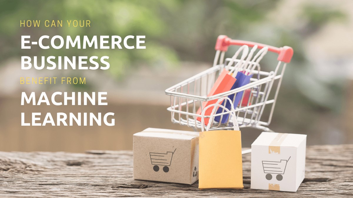 E-commerce Business Benefit From Machine Learning